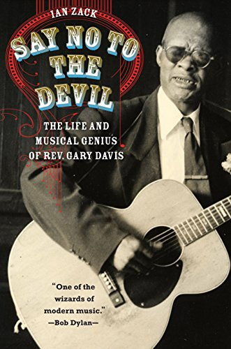 Say No to the Devil: The Life and Musical Genius of Rev. Gary Davis (English Edition)