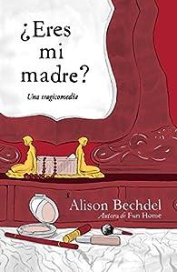 ¿Eres Mi Madre? par Alison Bechdel