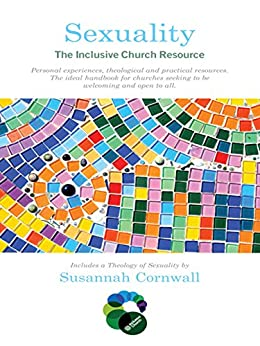 Sexuality: The Inclusive Church Resource by [Cornwell, Susannah, Callaghan, Bob]