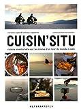 Cuisin'situ : Cuisine aventurière sur les routes d'un tour du monde à vélo