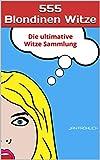 555 Blondinen Witze: Die ultimative Witze Sammlung (Witze Collection 10)