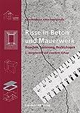 Risse in Beton und Mauerwerk.: Ursachen, Sanierung, Rechtsfragen. - Heinz Meichsner, Katrin Rohr-Suchalla
