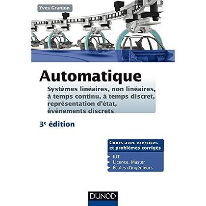 Automatique - 3ed -Systèmes linéaires, non linéaires, à temps continu, à temps discret...: Systèmes linéaires, non linéaires, à temps continu, à temps discret, représentation d'états...