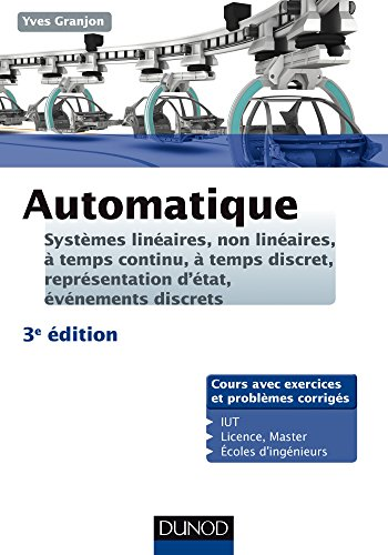 Automatique - 3ed -Systmes linaires, non linaires,  temps continu,  temps discret...: Systmes linaires, non linaires,  temps continu,  temps discret, reprsentation d'tats...