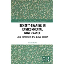 Benefit-sharing in Environmental Governance (Open Access): Local Experiences of a Global Concept (Earthscan Studies in Natural Resource Management) (English Edition)