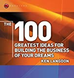 ISBN: 1841125148 - The 100 Greatest Ideas for Building the Business of Your Dreams (WH Smiths 100 Greatest)