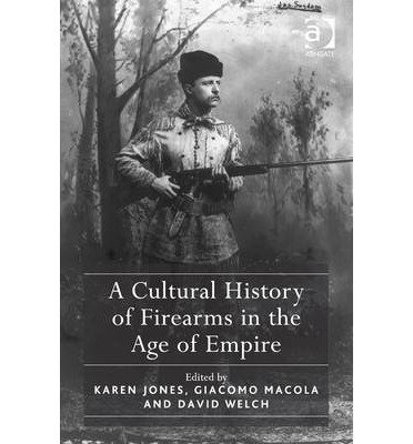 a-cultural-history-of-firearms-in-the-age-of-empire-hardback-common
