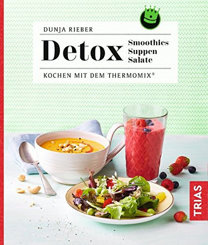 Detox - Smoothies, Suppen, Salate: Kochen mit dem Thermomix