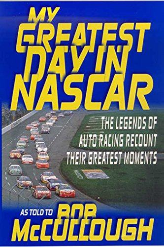 My Greatest Day in NASCAR: The Legends of Auto Racing Recount Their Greatest Moments (English Edition) por Bob McCullough