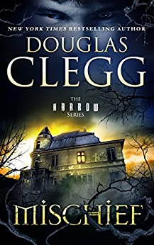 Mischief: A Haunting Supernatural Thriller (The Harrow Series Book 2) by [Clegg, Douglas]