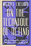 """On the Technique of Acting: The First Complete Edition of Chekhov's """"Classic to the Actor"""""""