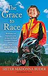 The Grace to Race: The Wisdom and Inspiration of the 80-Year-Old World Champion Triathlete Known as the Iron Nun (English Edition)