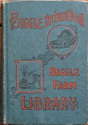 Biggle Orchard Book: Fruit and Orchard Gleanings from Bough to Basket (Biggle Farm Library)
