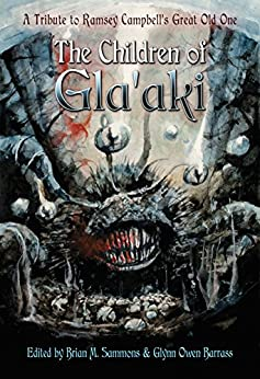 The Children of Gla'aki: A Tribute to Ramsey Campbell's Great Old One by [Campbell, Ramsey, Langan, John, Pugmire, W. H., Curran, Tim, Meikle, William, Niveau, Thana, Mamatas, Nick, Goodrich, John, Price, Robert M., Waggoner, Tim]