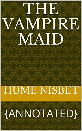 The Vampire Maid: {ANNOTATED} (English Edition)
