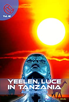 Yeelen, luce in Tanzania (Wizards & Blackholes) di [Dragone, Anna]