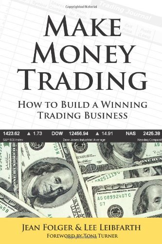 Make Money Trading: How to Build a Winning Trading Business with foreword by Toni Turner by Jean Folger and Lee Leibfarth (2007-10-24)