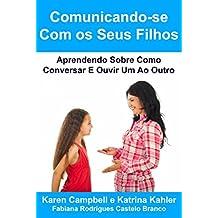 Comunicando-se Com os Seus Filhos Aprendendo Sobre Como Conversar E Ouvir Um Ao Outro (Portuguese Edition)