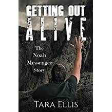 Getting Out Alive: The Noah Messenger Story (True Stories of Survival)