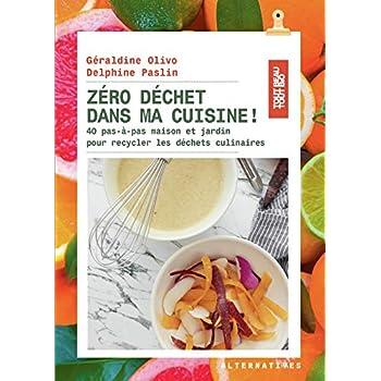 Zéro déchet dans ma cuisine!: 40 pas-à-pas maison et jardin pour recycler les déchets culinaires
