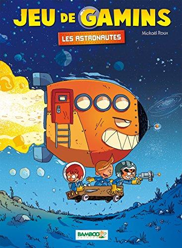 Jeu de gamins T4 - Les Astronautes par Mickaël Roux