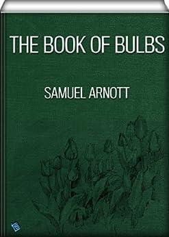 The Book of Bulbs (illustrated) (Handbooks of practical gardening 5) (English Edition) par [Arnott, Samuel]