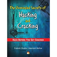 The Unrevealed Secrets of Hacking and Cracking: Hack Before You Get Cracked