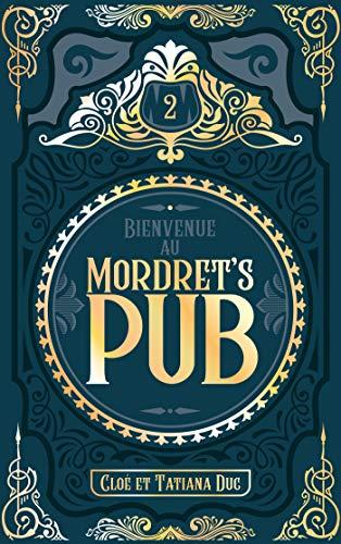 Bienvenue au Mordret's Pub - Tome 2 par [Duc, Cloé, Duc, Tatiana]