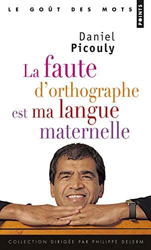 La Faute d'orthographe est ma langue maternelle par Daniel Picouly