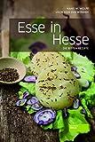 Esse in Hesse - Die besten hessischen Rezepte. Tradtitionelle Kochkunst. Ausgewählte regionale Serviervorschläge der hessischen Küche. Teilweise sogar auf Mundart.