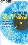 Der Versuch, die Seele zu wiegen: und andere Sternstunden von Forschern und Fantasten - Len Fisher