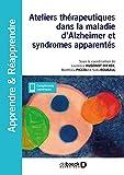 Ateliers thérapeutiques dans la maladie d'Alzheimer et syndromes apparentés en accueil de jour et en EHPAD...