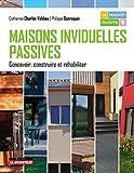 Maisons individuelles passives: Concevoir, construire et réhabiliter...