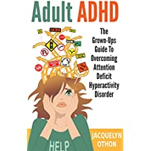 Adult ADHD: The Grown-Up's Guide to Overcoming Attention Deficit Hyperactivity Disorder (English Edition)