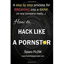 How to Hack Like a PORNSTAR: A step by step process for breaking into a BANK (Hacking the planet, Band 1)