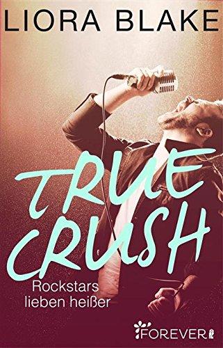 True Crush: Rockstars lieben heißer (True-Rockstars-Reihe 1) von [Blake, Liora]
