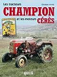 Telecharger Livres Les tracteurs Champion et les moteurs Ceres (PDF,EPUB,MOBI) gratuits en Francaise