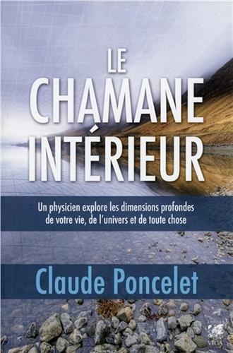 Le chamane intérieur : Un physicien explore les dimensions profondes de votre vie, de l'univers et de toute chose par Claude Poncelet