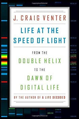Life at the Speed of Light: From the Double Helix to the Dawn of Digital Life by Venter, J. Craig (2013)