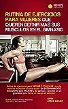 Rutina de ejercicios para mujeres que quieren definir más sus músculos en el gimnasio: Definir y Tonificar los músculos. Entrenamiento exclusivo para mujeres. Cuerpo al extremo en el gym