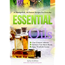 Essential Oils: 30 Handpicked, All-Natural Recipes For Everyday (English Edition)