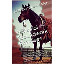 Essential Groundwork Exercises: How to teach the Foundation Groundwork Exercises that every horse should know to help him be a willing partner both on the ground and under saddle. (English Edition)