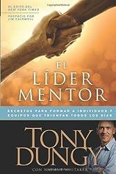 El lider mentor / The Mentor Leader: Secretos para formar a individuos y equipos que triunfan todos los dias / Secrets to Building People and Teams That Win Consistently