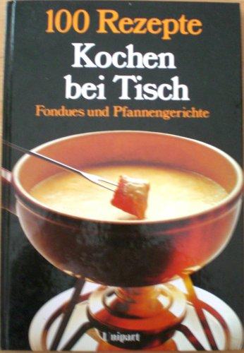 Unipart-Verl. 1986, Kochen bei Tisch. 100 Rezepte für Fondues und Pfannengerichte