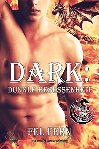 Dark: Dunkle Besessenheit (Drachen & Geeks 1) (Dark Urban Fantasy)