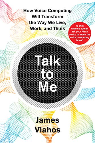 Talk to Me: How Voice Computing Will Transform the Way We Live, Work, and Think (Google Gafas)