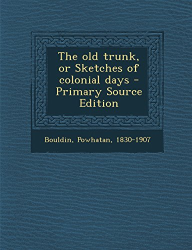 Colonial Trunk (The Old Trunk, or Sketches of Colonial Days - Primary Source Edition)