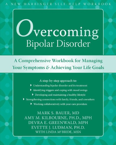 Overcoming Bipolar Disorder: A Comprehensive Workbook for Managing Your Symptoms and Achieving Your Life Goals (New Harbinger Self-Help Workbook)