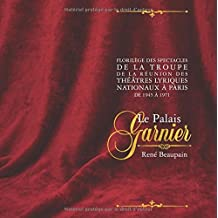 Florilège des spectacles de la troupe de la réunion des théâtres lyriques nationaux à Paris, de 1945 à 1971 : Le Palais Garnier