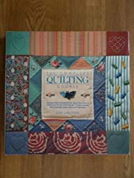 The Complete Quilting Course: Rediscover and Reinterpret Traditional Quilting Skills